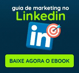 Guia rápido: Aprenda a fazer marketing no Linkedin
